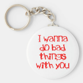 I Wanna do Bad Things With You Basic Round Button Keychain