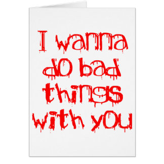 I Wanna do Bad Things With You Cards