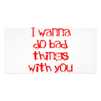 I Wanna do Bad Things With You Card