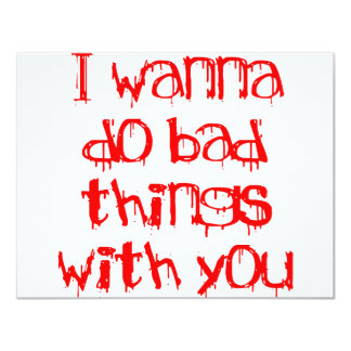 I Wanna do Bad Things With You Invitations