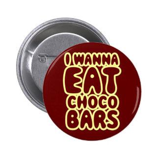 I Wanna Eat Choco Bars Pins