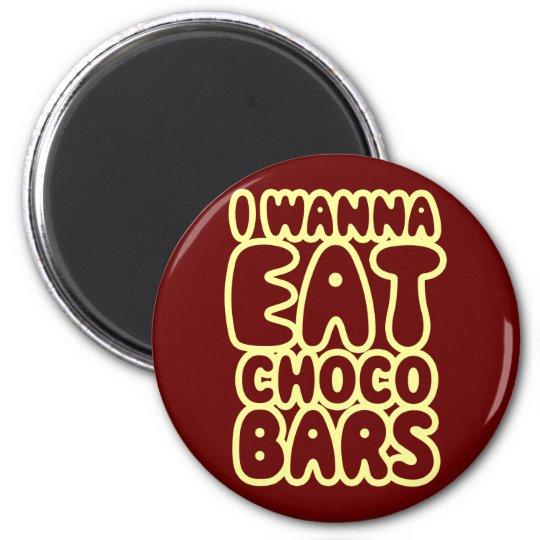 I Wanna Eat Choco Bars Magnet