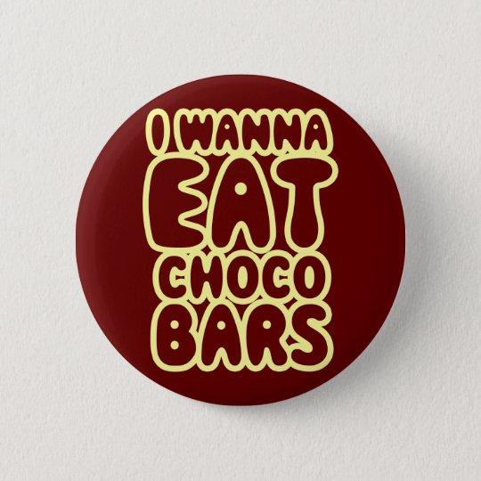 I Wanna Eat Choco Bars Pinback Button