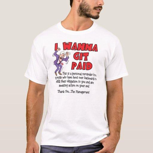 I Wanna Git Paid T-Shirt