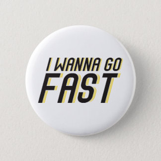 I Wanna Go Fast Pinback Button