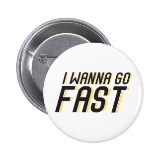 I Wanna Go Fast Pinback Button