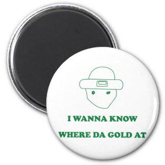 I Wanna Know Where Da Gold At 2 Inch Round Magnet