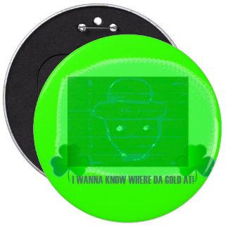 I wanna know where da gold at button