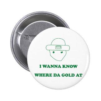 I Wanna Know Where Da Gold At Buttons