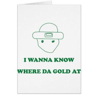 I Wanna Know Where Da Gold At Card