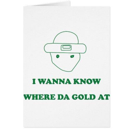 I Wanna Know Where Da Gold At Greeting Card