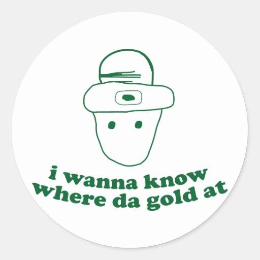 i wanna know where da gold at classic round sticker