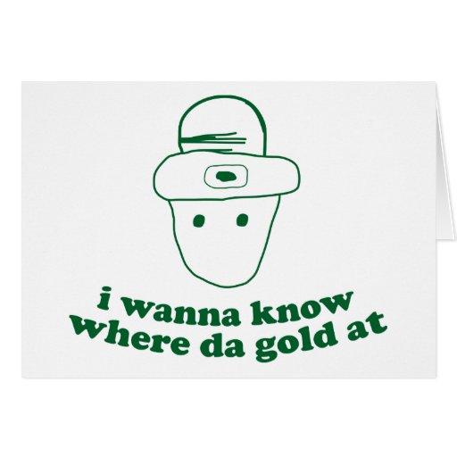 i wanna know where da gold at greeting cards