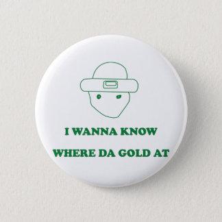 I Wanna Know Where Da Gold At Pinback Button