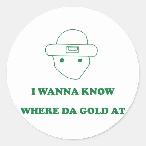 I Wanna Know Where Da Gold At Round Stickers