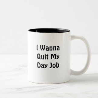 I Wanna Quit My Day Job Two-Tone Coffee Mug