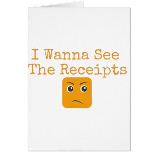 I Wanna See The Receipts Card