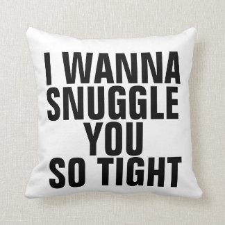 I wanna snuggle you so tight pillows