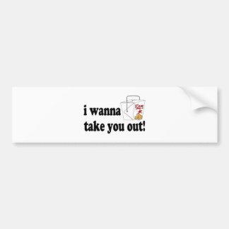 I Wanna Take You Out Bumper Sticker