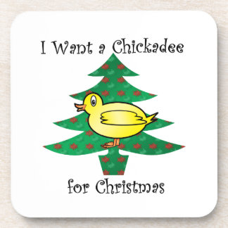 I want a chickadee for christmas beverage coaster
