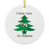I want a cow for christmas ceramic ornament