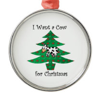 I want a cow for christmas metal ornament