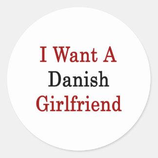 I Want A Danish Girlfriend Round Sticker
