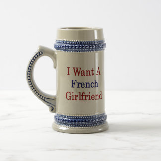 I Want A French Girlfriend Coffee Mugs