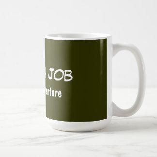I Want A Job Not An Adventure Coffee Mug