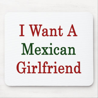 I Want A Mexican Girlfriend Mousepads