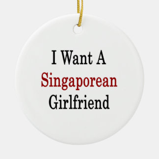 I Want A Singaporean Girlfriend Ornament