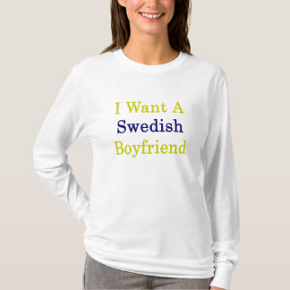 I Want A Swedish Boyfriend T-Shirt