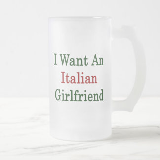 I Want An Italian Girlfriend Coffee Mug