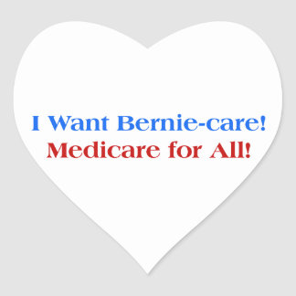 I want Bernie-Care, Medicare for All! Heart Sticker