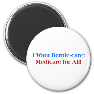 I want Bernie-Care, Medicare for All! Magnet