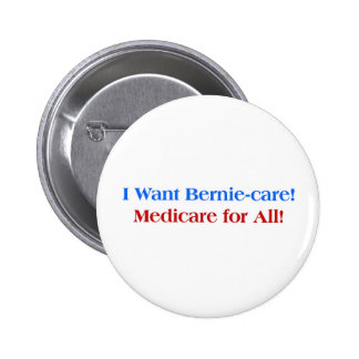 I want Bernie-Care, Medicare for All! Pinback Button