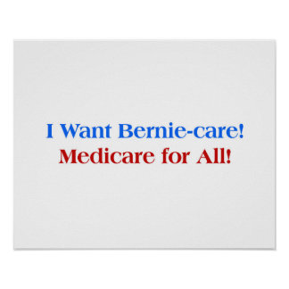 I want Bernie-Care, Medicare for All! Poster