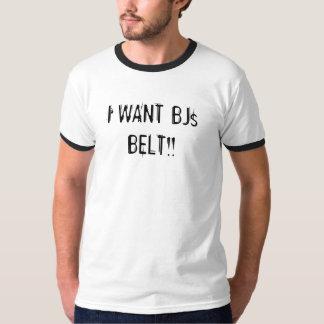 I WANT BJs BELT!! T-Shirt