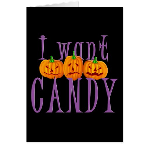 I Want Candy Jack O'Lantern Halloween Greeting Cards