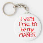 I Want Eric to be My MAKER Keychains
