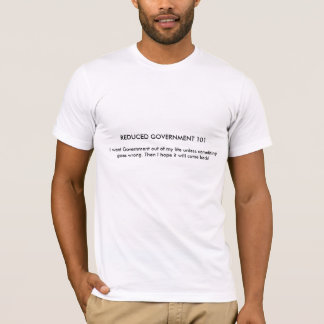 I Want Government Out of My Life Shirt