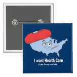 I want Health Care like Congress has Pinback Buttons