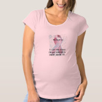 """I want him around"" Male Breast Cancer Maternity Maternity T-Shirt"
