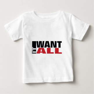 I Want It All Baby T-Shirt