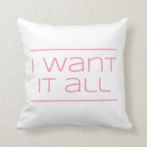 I WANT IT ALL!  Greedy Goodness Funny Throw Pillow