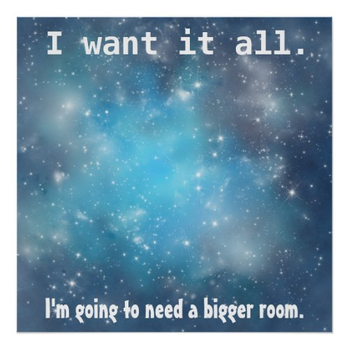 I Want It All Space Poster