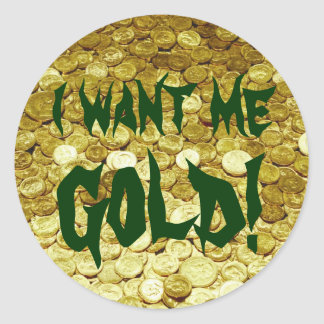 I Want Me Gold! Classic Round Sticker