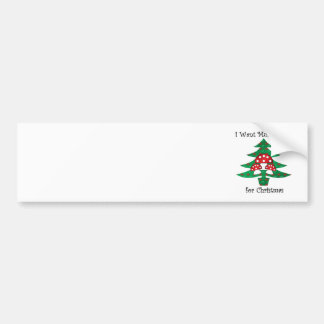 I want mushrooms for christmas bumper sticker