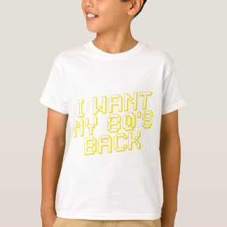 I WANT MY 80s' BACK T-Shirt