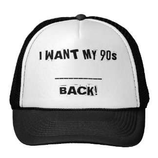 I WANT MY 90s__________BACK! HAT! Trucker Hat